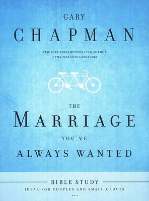 The Marriage You've Always Wanted Bible Study by Larry Burkett