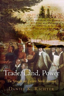 Trade, Land, Power by Daniel K. Richter