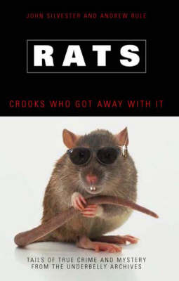 Rats: Crooks Who Got Away with it by John Silvester
