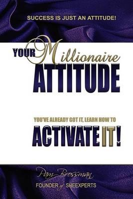 Your Millionaire Attitude by Pam Gail Brossman