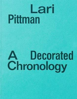 Lari Pittman - a Decorated Chronology by Lari Pittman