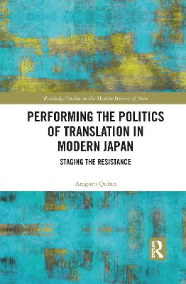 Performing the Politics of Translation in Modern Japan: Staging the Resistance by Aragorn Quinn