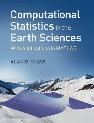 Computational Statistics in the Earth Sciences by Alan D. Chave