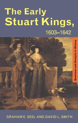 Early Stuart Kings, 1603-1642 by Graham E. Seel