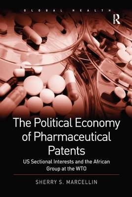 The The Political Economy of Pharmaceutical Patents: US Sectional Interests and the African Group at the WTO by Sherry S. Marcellin