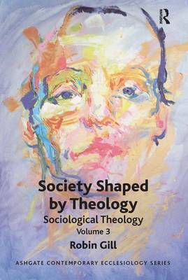 Society Shaped by Theology by Robin Gill