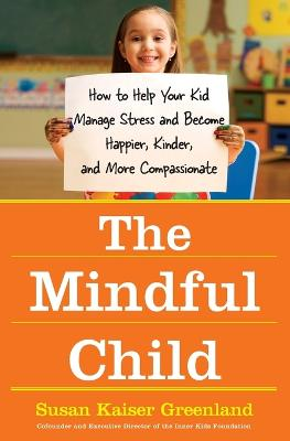 The Mindful Child by Susan Kaiser Greenland