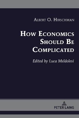 How Economics Should Be Complicated by Albert O. Hirschman