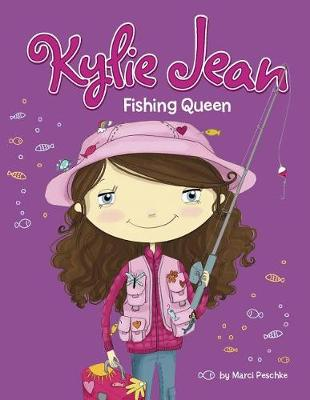 Kylie Jean: Fishing Queen by Marci Peschke