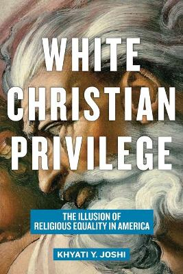 White Christian Privilege: The Illusion of Religious Equality in America book