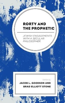 Rorty and the Prophetic: Jewish Engagements with a Secular Philosopher book