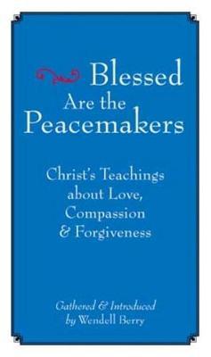 Blessed Are the Peacemakers by Wendell Berry