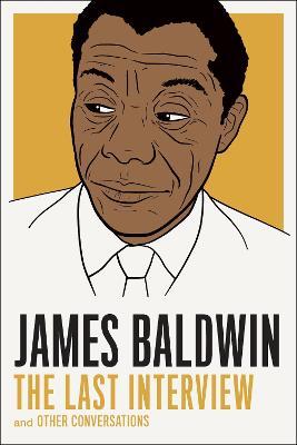 James Baldwin: The Last Interview by James Baldwin