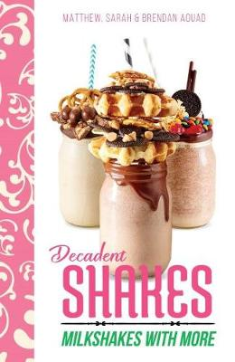 Decadent Shakes by Matthew Aouad