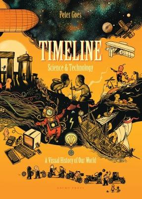 Timeline Science and Technology: A Visual History of Our World by Peter Goes