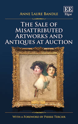The Sale of Misattributed Artworks and Antiques at Auction by Anne Laure Bandle