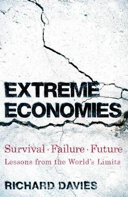 Extreme Economies: Survival, Failure, Future - Lessons from the World's Limits book