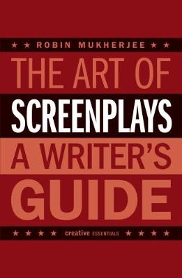 The Art Of Screenplays by Robin Mukherjee