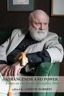 Strangeness and Power: Essays on the Poetry of Geoffrey Hill by Andrew Michael Roberts