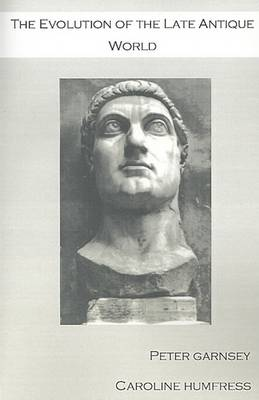 The Evolution of the Late Antique World by Peter Garnsey