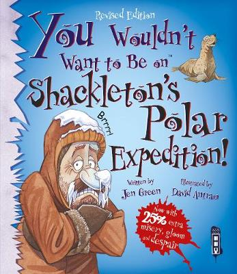 You Wouldn't Want To Be On Shackleton's Polar Expedition! book