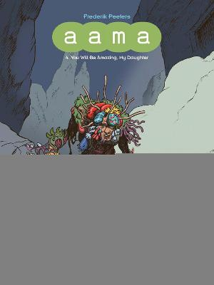 Aama: Vol. Four: You Will Be Amazing, My Daughter by Ellen Lupton