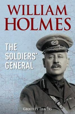 William Holmes, The Soldiers' General by Geoffrey Travers