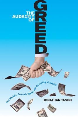 The Audacity Of Greed by Jonathan Tasini