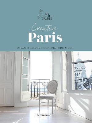 Creative Paris: Urban Interiors, Inspiring Innovators by My Little Paris