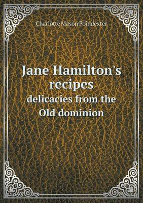 Jane Hamilton's Recipes Delicacies from the Old Dominion by Charlotte Poindexter