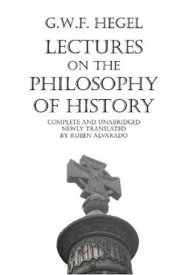 The Lectures on the Philosophy of History by Georg Wilhelm Friedrich Hegel
