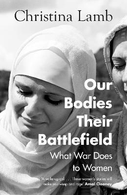 Our Bodies, Their Battlefield: What War Does to Women by Christina Lamb