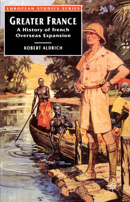 Greater France a History of French Overseas Expansion by Robert Aldrich