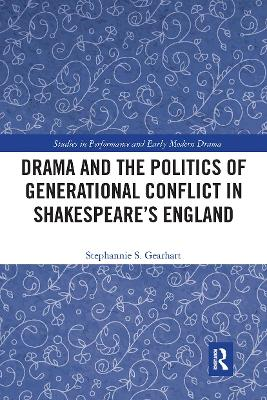 Drama and the Politics of Generational Conflict in Shakespeare's England by Stephannie Gearhart