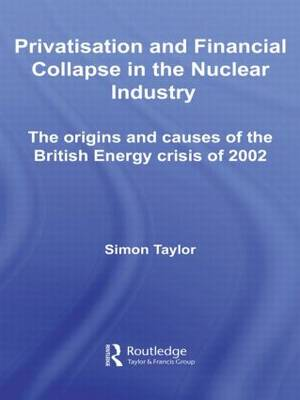 Privatisation and Financial Collapse in the Nuclear Industry by Simon Taylor
