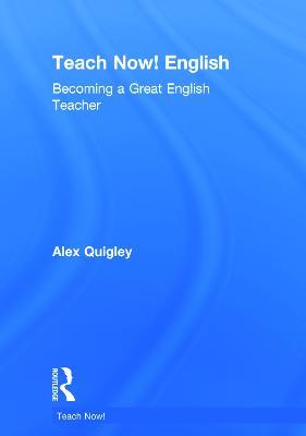 Teach Now! English by Alex Quigley