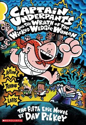 Captain Underpants #5: Captain Underpants and the Wrath of the Wicked Wedgie Woman by Dav Pilkey