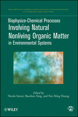 Biophysico-Chemical Processes Involving Natural Nonliving Organic Matter in Environmental Systems by Nicola Senesi