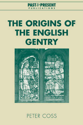 The Origins of the English Gentry by Peter Coss