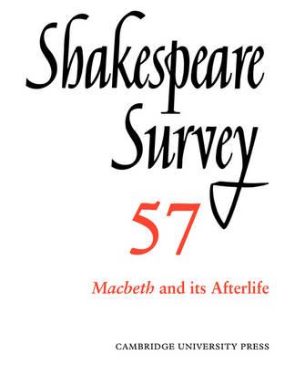 Shakespeare Survey: Volume 57, Macbeth and its Afterlife Shakespeare Survey: Volume 57, Macbeth and its Afterlife Macbeth and Its Afterlife v. 57 by Peter Holland