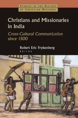 Christians and Missionaries in India by Robert Eric Frykenberg
