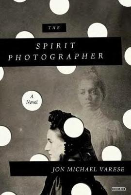 The Spirit Photographer by Jon Michael Varese