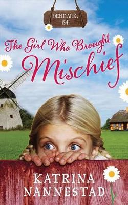 Girl Who Brought Mischief by Katrina Nannestad