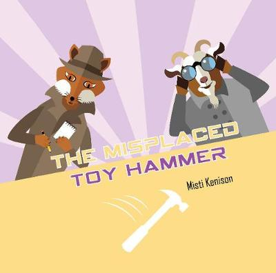 Fox and Goat Mystery: The Misplaced Toy Hammer by Misti Kenison