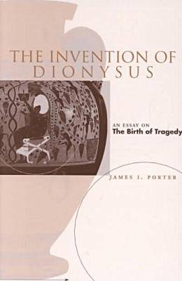 Invention of Dionysus by James I. Porter