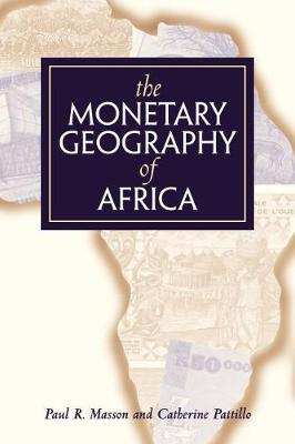 The Monetary Geography of Africa by Paul R. Masson