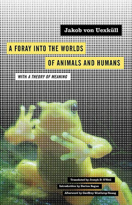 Foray Into the Worlds of Animals and Humans by Jakob von Uexkull
