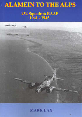Alamein to the Alps: 454 Squadron, RAAF 1941-1945 by Mark Lax