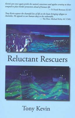 Reluctant Rescuers: An Exploration of the Australian Border Protection System's Safety Record in Detecting and Intercepting Asylum-seeker Boats, 1998-2011 by Tony Kevin