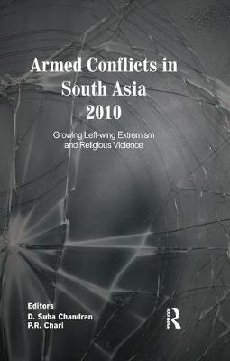 Armed Conflicts in South Asia 2010: Growing Left-wing Extremism and Religious Violence by D. Suba Chandran